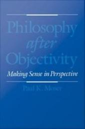Philosophy after Objectivity : Making Sense in Perspective: Making Sense in Perspective