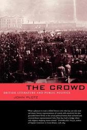 The Crowd: British Literature and Public Politics