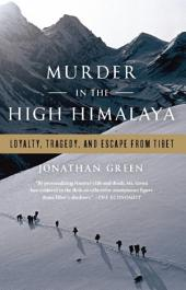 Murder in the High Himalaya: Loyalty, Tragedy, and Escape from Tibet