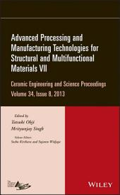 Advanced Processing and Manufacturing Technologies for Structural and Multifunctional Materials VII: Ceramic Engineering and Science Proceedings, Volume 34, Issue 8