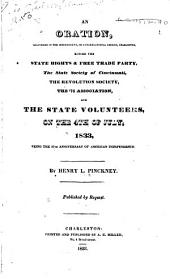An Oration, Delivered in the Independent, Or Congregational Church, Charleston: Before the State Rights & Free Trade Party, the State Society of Cincinnati, the Revolution Society, the '76 Association, and the State Volunteers, on the 4th of July, 1833, Being the 57th Anniversary of American Independence