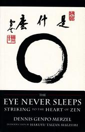 The Eye Never Sleeps: Striking to the Heart of Zen