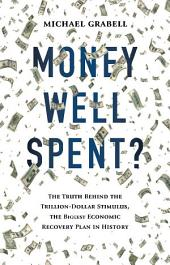 Money Well Spent?: The Truth Behind the Trillion Dollar Stimulus, the Biggest Economic Recovery Plan in History