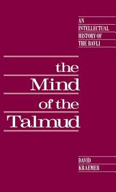 The Mind of the Talmud : An Intellectual History of the Bavli: An Intellectual History of the Bavli