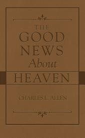 The Good News About Heaven