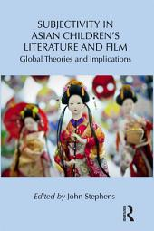 Subjectivity in Asian Children's Literature and Film: Global Theories and Implications