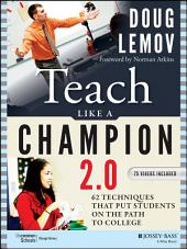 Teach Like a Champion 2.0: 62 Techniques that Put Students on the Path to College, Edition 2