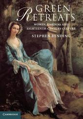 Green Retreats: Women, Gardens and Eighteenth-Century Culture
