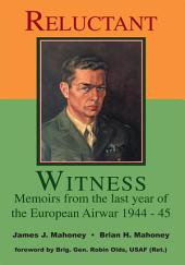 Reluctant Witness: Memoirs from the Last Year of the European Air War 1944-45