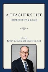 A Teacher's Life: Essays for Steven M. Cahn