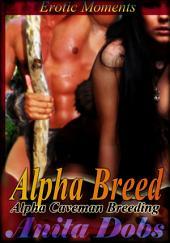 Alpha Breed (Alpha Caveman Breeding): Taken by the Caveman!