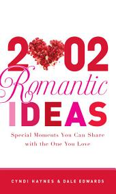 2,002 Romantic Ideas: Special Moments You Can Share With the One You Love, Edition 3