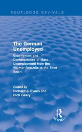 The German Unemployed (Routledge Revivals): Experiences and Consequences of Mass Unemployment from the Weimar Republic to the Third Reich
