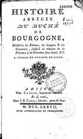 Histoire abrégée du duché de Bourgogne depuis les Eduens, les Lingons et les Séquanois, jusqu'à la réunion de la province à la couronne sous Louis XI à l'usage du collège de Dijon