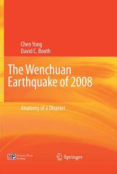 The Wenchuan Earthquake of 2008: Anatomy of a Disaster