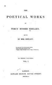 The Poetical Works of Percy Bysshe Shelley: Volume 1