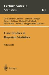 Case Studies in Bayesian Statistics: Volume 3