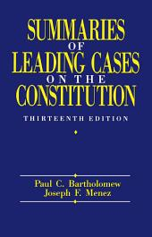 Summaries of Leading Cases on the Constitution: Edition 13