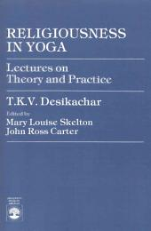 Religiousness in Yoga: Lectures on Theory and Practice