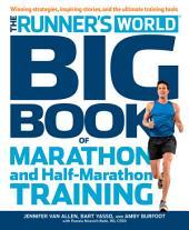 The Runner's World Big Book of Marathon and Half-Marathon Training: Winning Strategies, Inpiring Stories, and the Ultimate Training Tools from the Experts at Runner's World Challenge