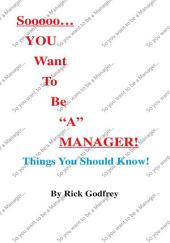 """Sooooo... You Want To Be """"A"""" Manager! Things You Should Know!"""