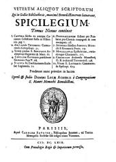 Scriptorum veterum aliquot, qui in Galliae bibliothecis, maxime Benedictorum, supersunt, spicilegium