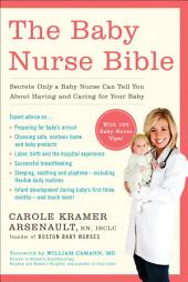The Baby Nurse Bible: Secrets Only a Baby Nurse Can Tell You about Having and Caring for Your Baby