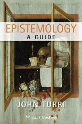Epistemology: A Guide