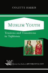 Muslim Youth: Tensions and Transitions in Tajikistan