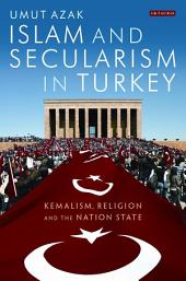 Islam and Secularism in Turkey: Kemalism, Religion and the Nation State