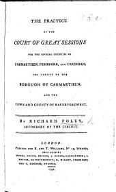 The Practice of the Court of Great Sessions for the ... Counties of Carmarthen, Pembroke and Cardigan, Etc