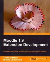 Moodle 1. 9 Multimedia Extension Development: Customize and Extend Moodle by Using Its Robust Plugin Systems