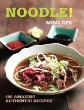 Noodle!: 100 Amazing Authentic Recipes
