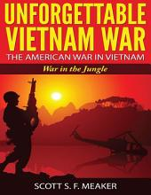 Unforgettable Vietnam War: The American War in Vietnam - War in the Jungle (War, History, Military, Vietnam, United States, Vietnam War, American War)