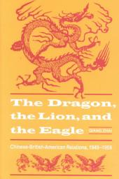 The Dragon, the Lion & the Eagle: Chinese-British-American Relations, 1949-1958
