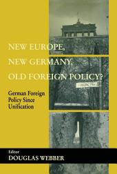 New Europe, New Germany, Old Foreign Policy?: German Foreign Policy Since Unification