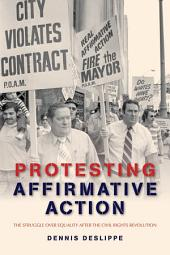 Protesting Affirmative Action: The Struggle over Equality after the Civil Rights Revolution