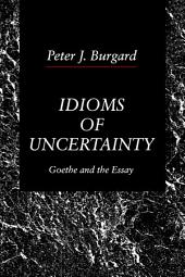 Idioms of Uncertainty: Goethe and the Essay