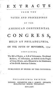 Extracts from the Votes and Proceedings of the American Continental Congress: Held at Philadelphia, on the Fifth of September, 1774