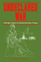 Undeclared War: Twilight Zone of Constitutional Power