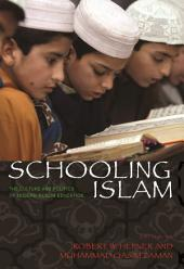 Schooling Islam: The Culture and Politics of Modern Muslim Education: The Culture and Politics of Modern Muslim Education
