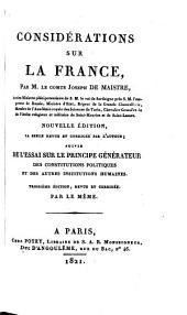 Considérations sur la France ...: Nouvelle édition la seule revue et corrigée par l'auteur; suivie De l'essai sur le principe générateur des constitutions politiques et des autres institutions humaines
