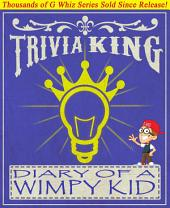 Diary of a Wimpy Kid - Trivia King!: Fun Facts and Trivia Tidbits Quiz Game Books