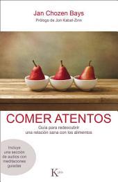 Comer atentos: Guía para redescubrir una relación sana con los alimentos