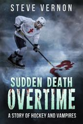 Sudden Death Overtime: A Tale of Hockey and Vampires