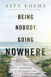 Being Nobody, Going Nowhere: Meditations on the Buddhist Path