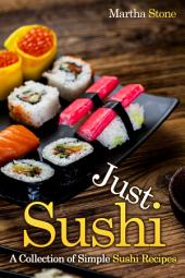 Just Sushi: A Collection of Simple Sushi Recipes