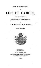 Obras completas de Luis de Camões, correctas e emendadas pelo cuidado e diligencia de J. V. Barreto Feio e J.G. Monteiro ...: Vida de Luis de Camões. Sonetos. Eclogas. Canções. Odes