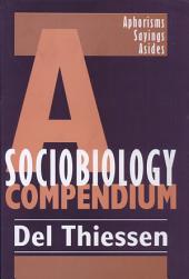 A Sociobiology Compendium: Aphorisms, Sayings, Asides