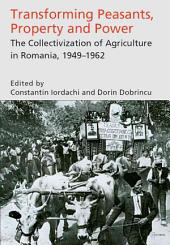 Transforming Peasants, Property and Power: The Collectivization of Agriculture in Romania, 1949-1962
